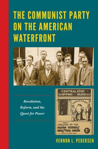 Cover image for the book The Communist Party on the American Waterfront: Revolution, Reform, and the Quest for Power