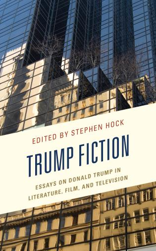 Cover image for the book Trump Fiction: Essays on Donald Trump in Literature, Film, and Television