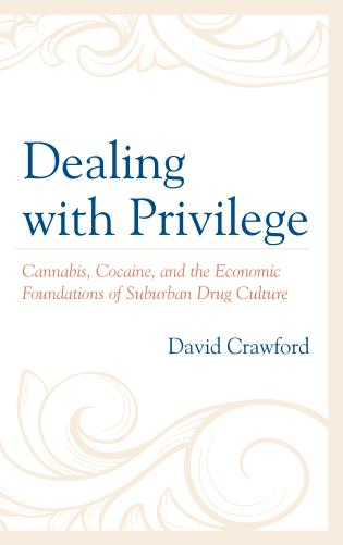 Cover image for the book Dealing with Privilege: Cannabis, Cocaine, and the Economic Foundations of Suburban Drug Culture
