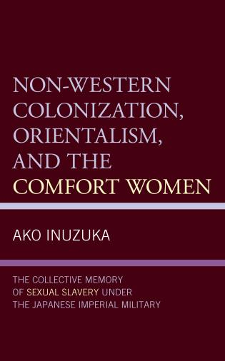 Cover image for the book Non-Western Colonization, Orientalism, and the Comfort Women: The Collective Memory of Sexual Slavery under the Japanese Imperial Military