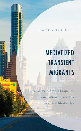Cover image for the book Mediatized Transient Migrants: Korean Visa-Status Migrants' Transnational Everyday Lives and Media Use