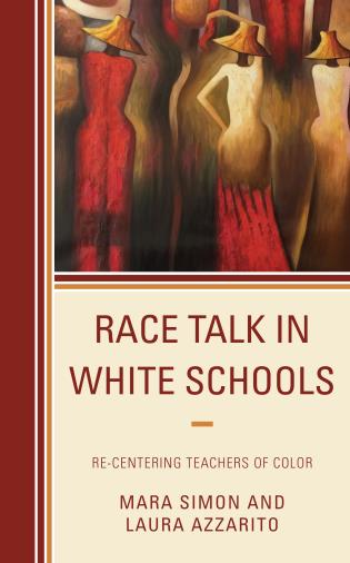 Cover image for the book Race Talk in White Schools: Re-Centering Teachers of Color