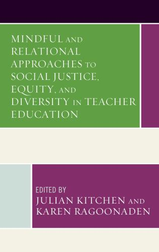 Cover image for the book Mindful and Relational Approaches to Social Justice, Equity, and Diversity in Teacher Education