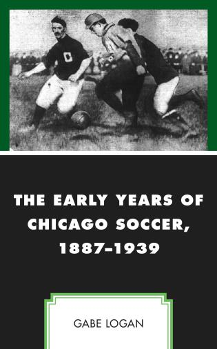 Cover image for the book The Early Years of Chicago Soccer, 1887–1939
