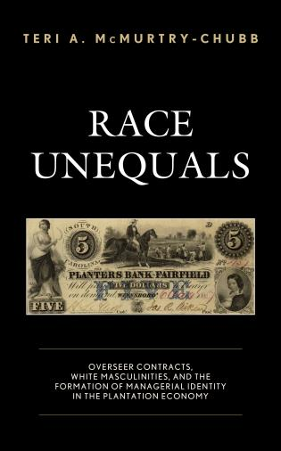 Cover image for the book Race Unequals: Overseer Contracts, White Masculinities, and the Formation of Managerial Identity in the Plantation Economy