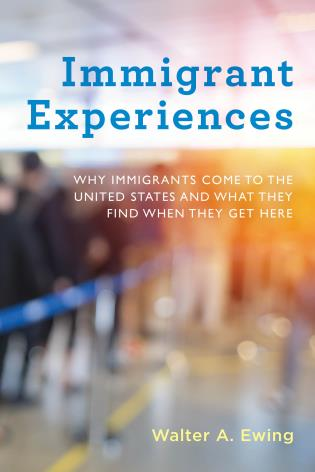 Cover image for the book Immigrant Experiences: Why Immigrants Come to the United States and What They Find When They Get Here