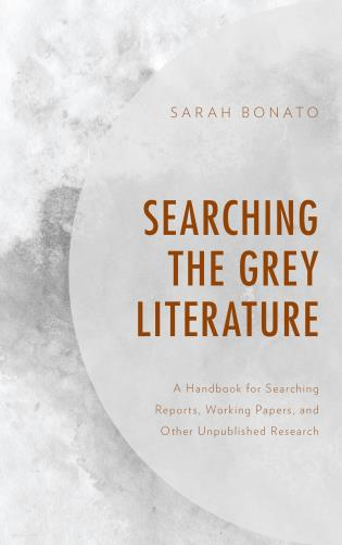 Cover image for the book Searching the Grey Literature: A Handbook for Searching Reports, Working Papers, and Other Unpublished Research