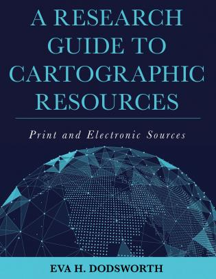 Cover image for the book A Research Guide to Cartographic Resources: Print and Electronic Sources