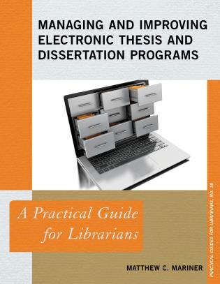 Cover image for the book Managing and Improving Electronic Thesis and Dissertation Programs: A Practical Guide for Librarians