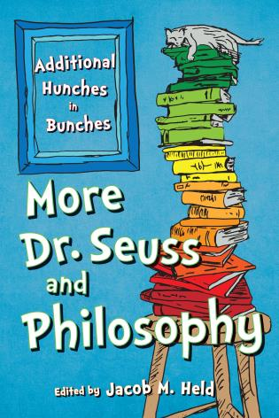 Cover image for the book More Dr. Seuss and Philosophy: Additional Hunches in Bunches