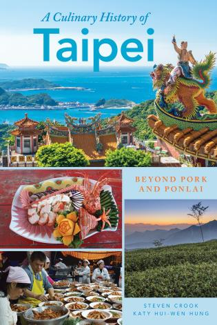 Cover image for the book A Culinary History of Taipei: Beyond Pork and Ponlai