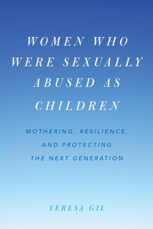 Cover image for the book Women Who Were Sexually Abused as Children: Mothering, Resilience, and Protecting the Next Generation