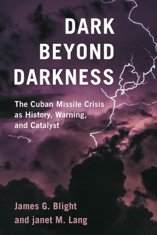 Cover image for the book Dark Beyond Darkness: The Cuban Missile Crisis as History, Warning, and Catalyst