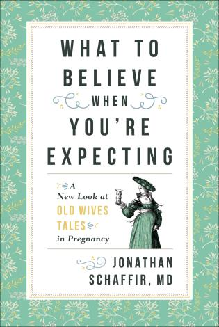 Cover image for the book What to Believe When You're Expecting: A New Look at Old Wives' Tales in Pregnancy