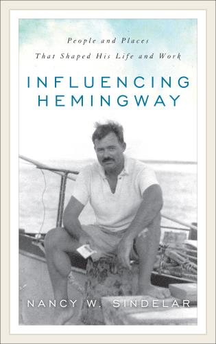 Cover image for the book Influencing Hemingway: People and Places That Shaped His Life and Work