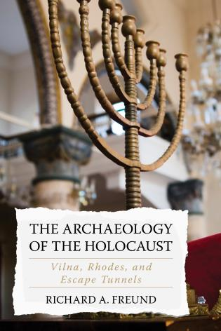 Cover image for the book The Archaeology of the Holocaust: Vilna, Rhodes, and Escape Tunnels