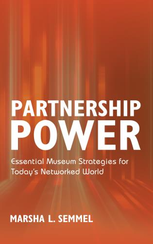 Cover image for the book Partnership Power: Essential Museum Strategies for Today's Networked World