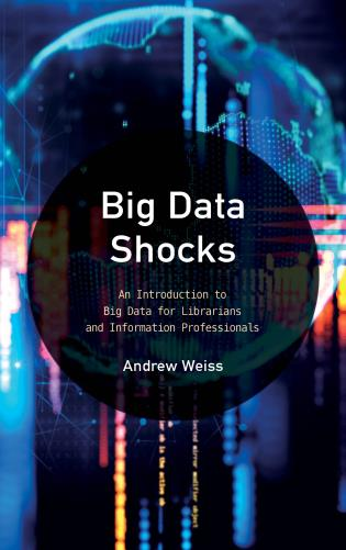 Cover image for the book Big Data Shocks: An Introduction to Big Data for Librarians and Information Professionals