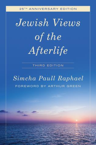 Cover image for the book Jewish Views of the Afterlife, Third Edition