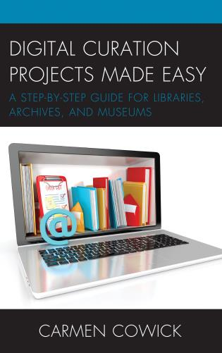 Cover image for the book Digital Curation Projects Made Easy: A Step-by-Step Guide for Libraries, Archives, and Museums