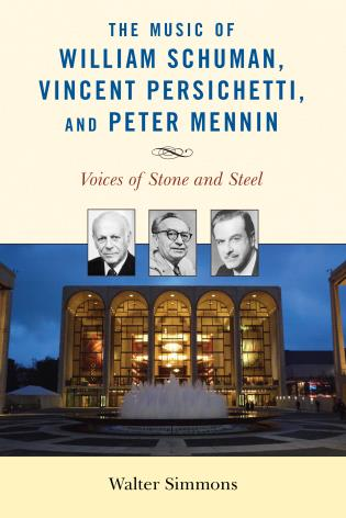 Cover image for the book The Music of William Schuman, Vincent Persichetti, and Peter Mennin: Voices of Stone and Steel