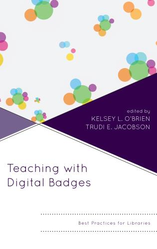 Cover image for the book Teaching with Digital Badges: Best Practices for Libraries