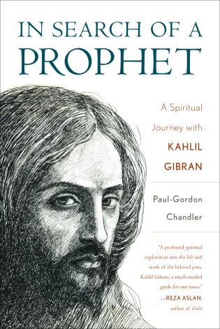 In Search Of A Prophet A Spiritual Journey With Kahlil Gibran 9781538104279