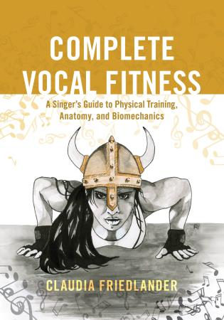 Cover image for the book Complete Vocal Fitness: A Singer's Guide to Physical Training, Anatomy, and Biomechanics