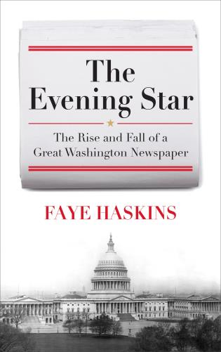 Cover image for the book The Evening Star: The Rise and Fall of a Great Washington Newspaper