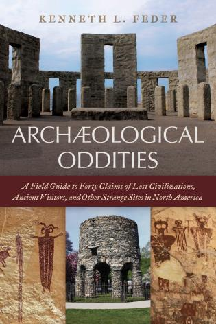Cover image for the book Archaeological Oddities: A Field Guide to Forty Claims of Lost Civilizations, Ancient Visitors, and Other Strange Sites in North America
