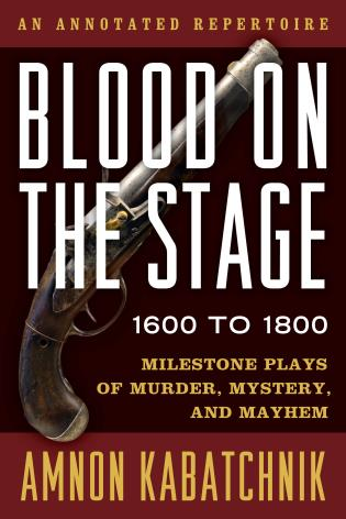 Cover image for the book Blood on the Stage, 1600 to 1800: Milestone Plays of Murder, Mystery, and Mayhem
