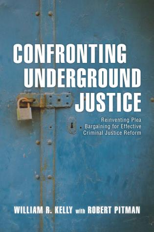 Cover image for the book Confronting Underground Justice: Reinventing Plea Bargaining for Effective Criminal Justice Reform
