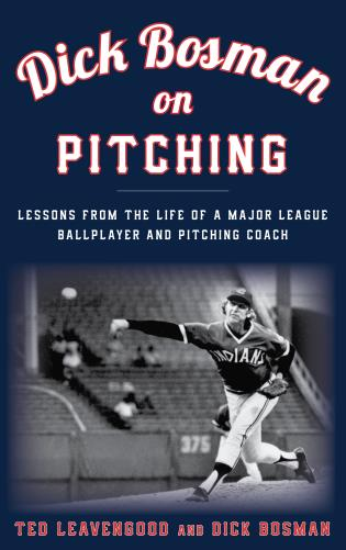 Cover image for the book Dick Bosman on Pitching: Lessons from the Life of a Major League Ballplayer and Pitching Coach
