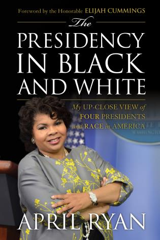 Cover image for the book The Presidency in Black and White: My Up-Close View of Four Presidents and Race in America