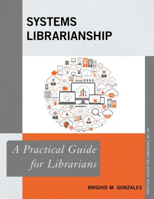 Cover image for the book Systems Librarianship: A Practical Guide for Librarians