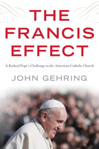 Cover image for the book The Francis Effect: A Radical Pope's Challenge to the American Catholic Church