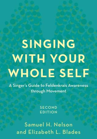 Cover image for the book Singing with Your Whole Self: A Singer's Guide to Feldenkrais Awareness through Movement, Second Edition
