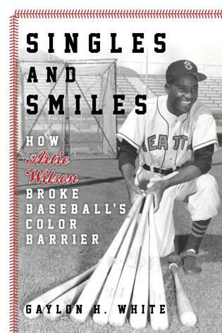 Cover image for the book Singles and Smiles: How Artie Wilson Broke Baseball's Color Barrier