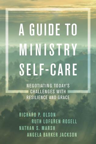 Cover image for the book A Guide to Ministry Self-Care: Negotiating Today's Challenges with Resilience and Grace