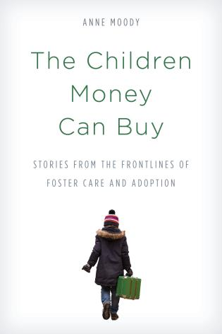 Cover image for the book The Children Money Can Buy: Stories from the Frontlines of Foster Care and Adoption