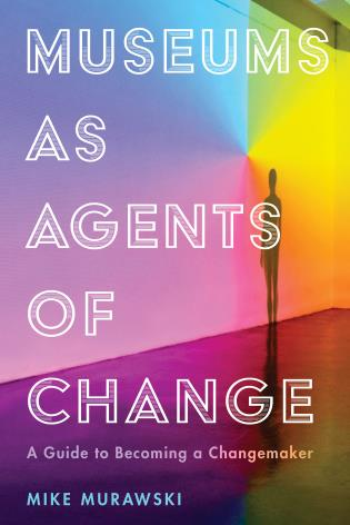 Cover image for the book Museums as Agents of Change: A Guide to Becoming a Changemaker