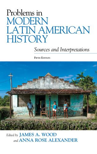 Cover image for the book Problems in Modern Latin American History: Sources and Interpretations, Fifth Edition