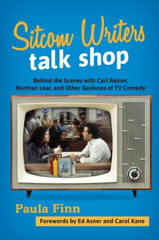 Cover image for the book Sitcom Writers Talk Shop: Behind the Scenes with Carl Reiner, Norman Lear, and Other Geniuses of TV Comedy