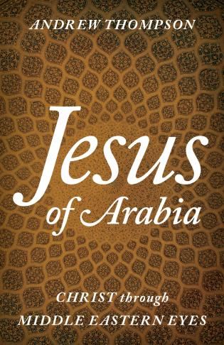Cover image for the book Jesus of Arabia: Christ through Middle Eastern Eyes