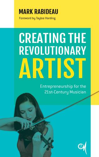 Book cover image for the book Creating the Revolutionary ARtist: Entrepreneurship for the 21st-Century Musician. Features a femail violinist on a blue, yellow, and white background.