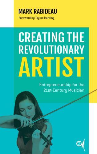 Cover image for the book Creating the Revolutionary Artist: Entrepreneurship for the 21st-Century Musician