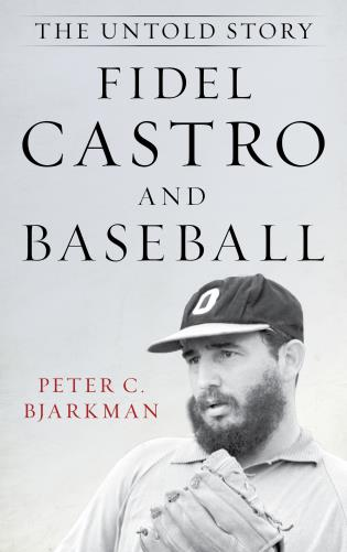 Cover image for the book Fidel Castro and Baseball: The Untold Story
