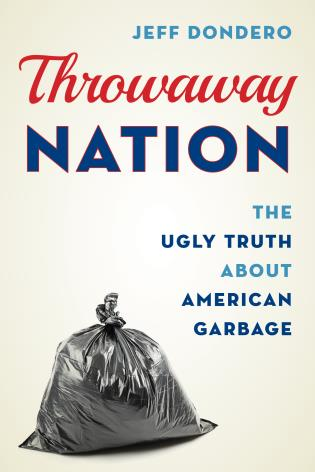Cover image for the book Throwaway Nation: The Ugly Truth about American Garbage