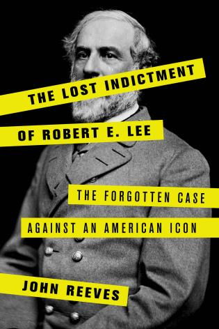 Cover image for the book The Lost Indictment of Robert E. Lee: The Forgotten Case against an American Icon