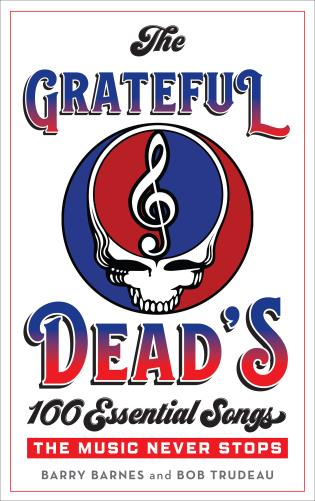 Cover image for the book The Grateful Dead's 100 Essential Songs: The Music Never Stops